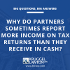 Why do partners sometimes report more income on tax returns than they receive in cash?