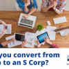 The right entity choice: Should you convert from a C to an S corporation?