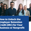 How to Unlock the Employer Retention Credit (ERC) for Your Business or Nonprofit